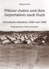 Die Pfälzer Juden und ihre Deportation nach Gurs
