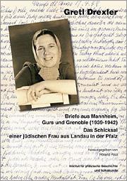 Gretl Drexler. Briefe aus Mannheim, Gurs und Grenoble (1939-1942)